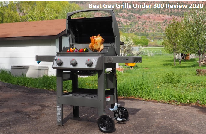 The Best Gas Grills Under 300 Review 2020 – Reviews & Buyer's Guide